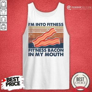 Perfect Im Into Fitness Bacon In My Mouth Vintage Tank Top