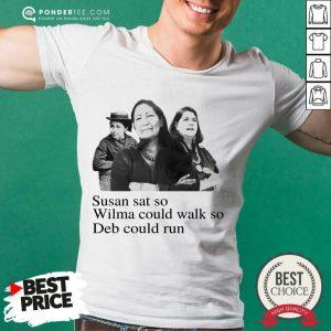 Perfect Susan Wilma Could Walk So Deb Could 04 Shirt