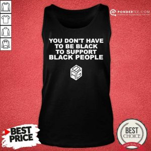 Pretty Dont Have To Be Black To Support Black People 3 Tank Top