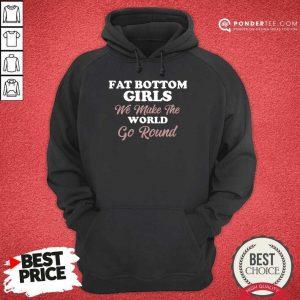 Top Fat Bottom Girls Make The World Round Hoodie