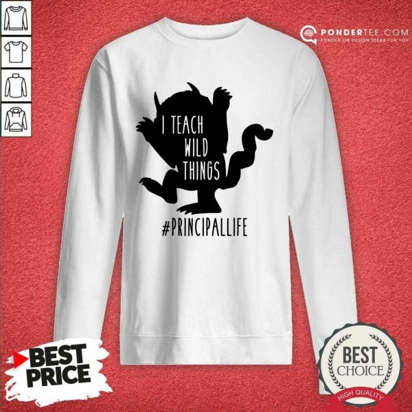 Good I Teach Wild Things Principallife Sweatshirt