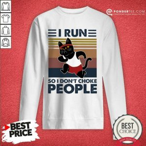Hot I Run So I Don'T Choke People Sweatshirt