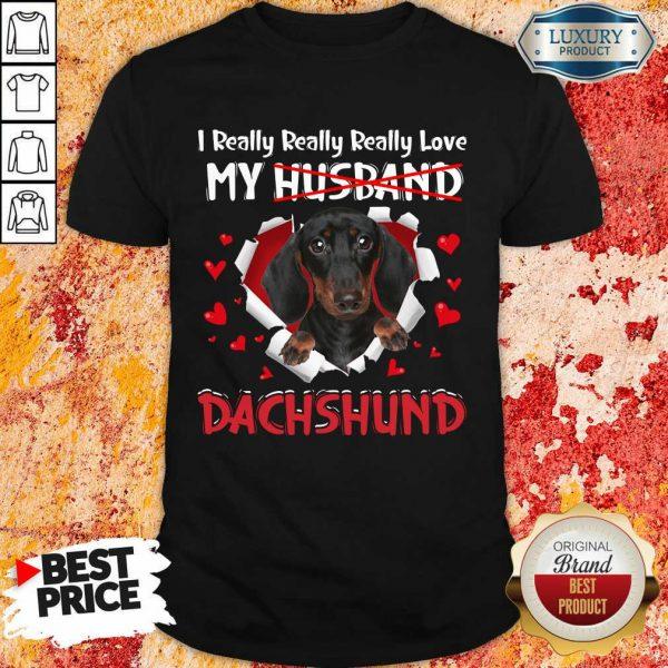 Nice I Really Love My Husband Dog Dachshund Shirt