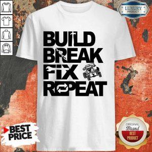 Nice Trophy Truck Build Break Fix Repeat Shirt