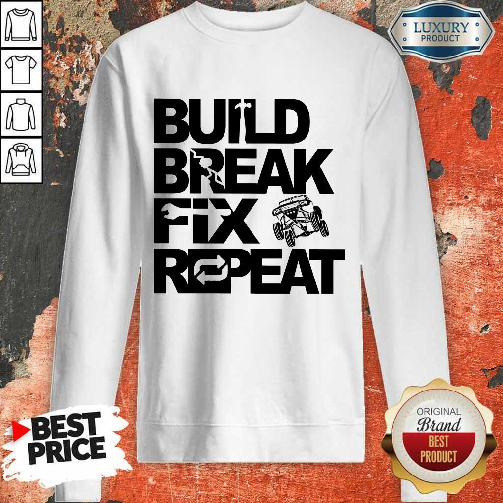 Nice Trophy Truck Build Break Fix Repeat Sweatshirt