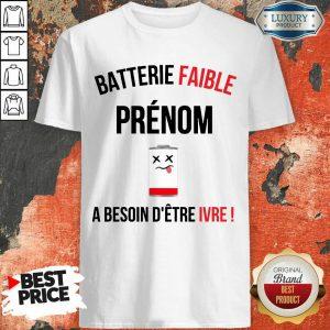 Premium Batterie Faible Prenom A Besoin D'Etre Ivre Shirt