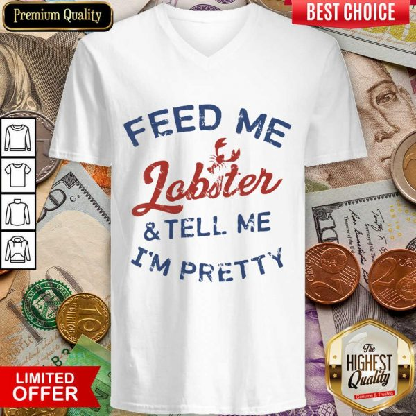 Pretty Feed Me Lobster And My Tell Me I'm Pretty V-neck