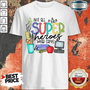 Pretty Not All Superheroes Wear Capes Shirt