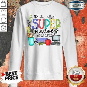 Pretty Not All Superheroes Wear Capes Sweatshirt