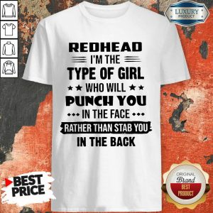 Pretty Redhead Type Of Girl Punch You In The Face Rather Than Stab You In The Back Shirt
