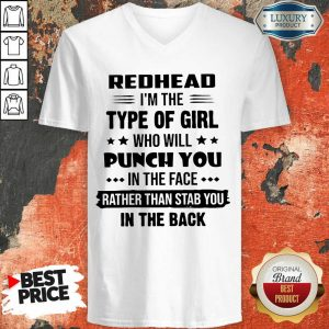 Pretty Redhead Type Of Girl Punch You In The Face Rather Than Stab You In The Back V-neck