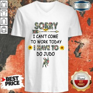 Pretty Sorry I Can't I Come To Work Today I Have To Do Judo V-neck