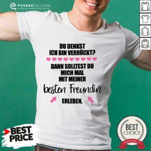 Top Du Denkst Ich Bin Verrückt Beste Freundin Erleben Shirt