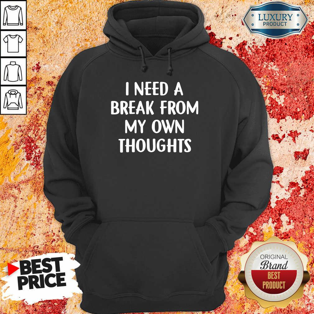 Top I Need A Break From My Own Thoughts Hoodie