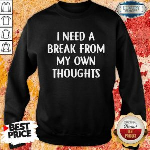 Top I Need A Break From My Own Thoughts Sweatshirt