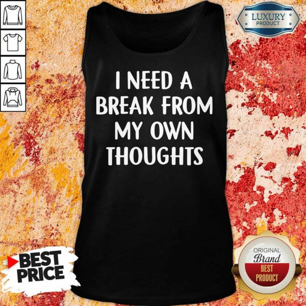 Top I Need A Break From My Own Thoughts Tank Top