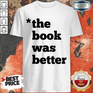 Top The Book Was Better Shirt