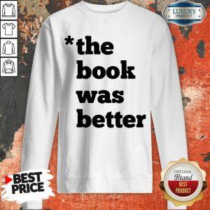Top The Book Was Better Sweatshirt
