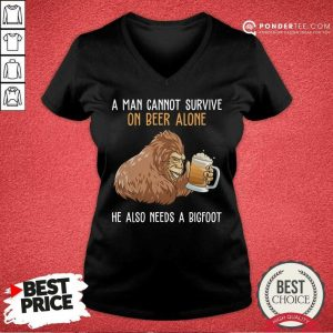 Bigfoot Cannot Survive On Beer Alone Need Bigfoot V-neck