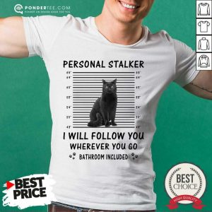 Black Cat Personal Stalker I Will Follow You Bathroom Included Shirt