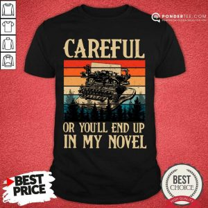 Careful Or Youll End Up In My Novel Vintage Shirt