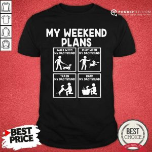 Dachshund My Weekend Plans Shirt
