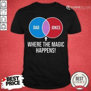 Dad Jokes Where The Magic Happens Shirt