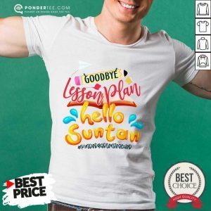 Goodbye Lesson Plan Hello Suntan Kindergarten Shirt