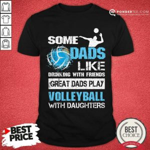 Great Dads Play Volleyball With Daughters Shirt