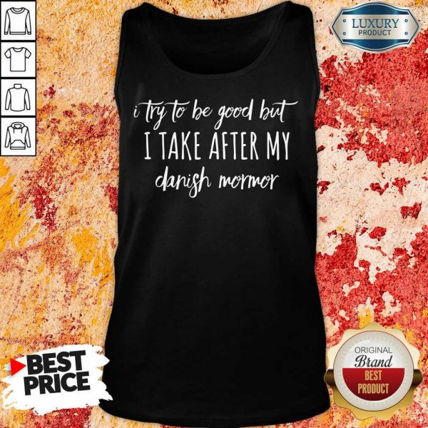 Hot I Take After My Danish Mormor Tank Top