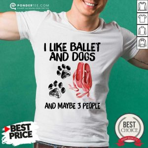 I Like Ballet And Dogs Shirt