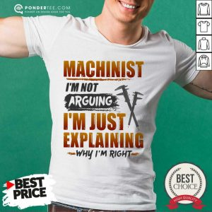 Machinist Is Not Arguing Just Explaining Shirt