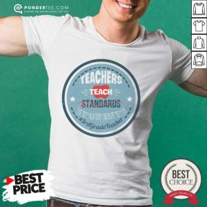 Teacher Teach Standards Students 3rd Teacher Shirt