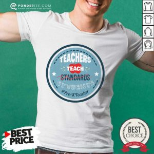 Teacher Teach Standards Students PreK Teacher Shirt