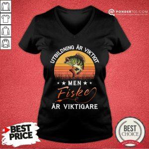Utbildning Ar Viktigt Men Fishing Ar Viktigare V-neck