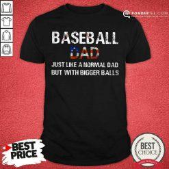 Baseball Dad Bigger Balls American Flag Shirt
