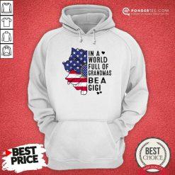 In A World Full Of Grandmas Be A Gigi Flower American Flag Hoodie