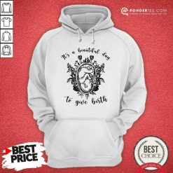 Midwife It's A Beautiful Day To Give Birth Hoodie