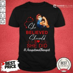 Nurse She Believed She Could She Did Occupational Therapist Shirt