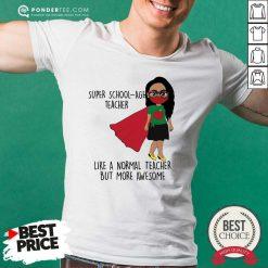 Super School-Age Teacher Like A Normal Teacher Shirt