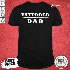 Tattooed Dad Shirt