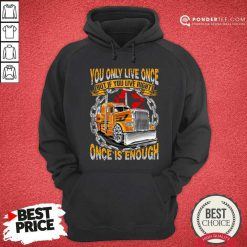 Trucker You Only Live Once Is Enough Hoodie