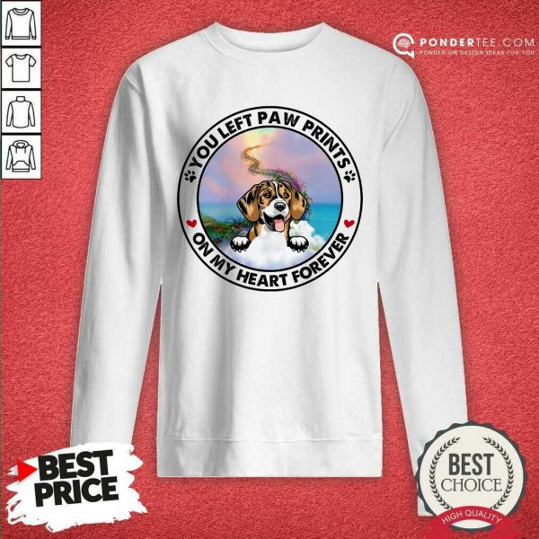 Beagle You Left Paw Prints On My Heart Forever SweatShirt