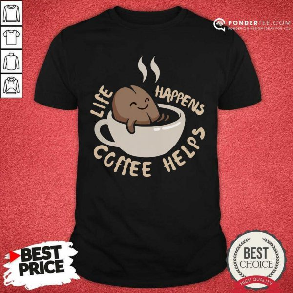 Beans Life Happens Coffee Helps Shirt