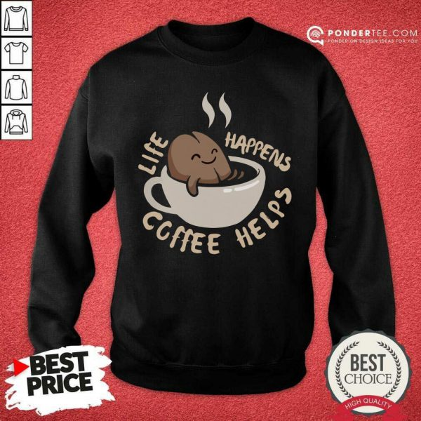 Beans Life Happens Coffee Helps SweatShirt
