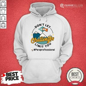 Don't Let Your Challenges Limit You Paraprofessional Hoodie
