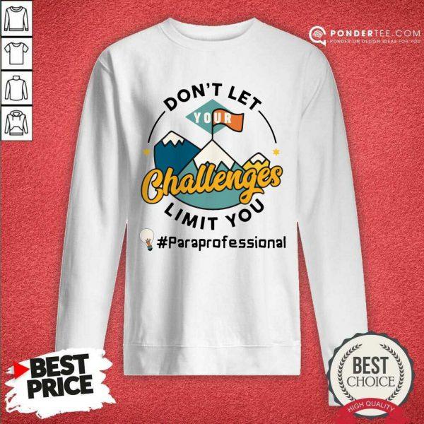 Don't Let Your Challenges Limit You Paraprofessional SweatShirt