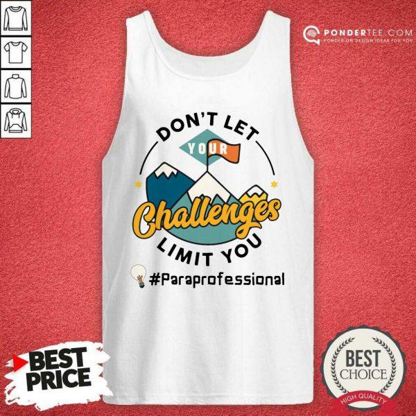 Don't Let Your Challenges Limit You Paraprofessional Tank Top