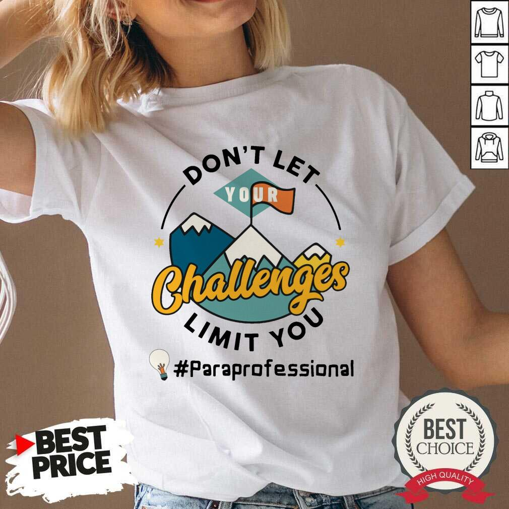 Don't Let Your Challenges Limit You Paraprofessional V-neck