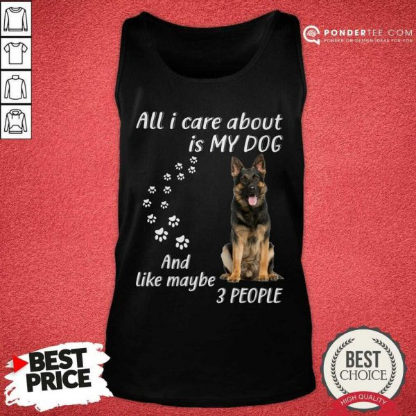 German Shepherd All I Care About Is My Dog And Like Maybe 3 People Tank Top